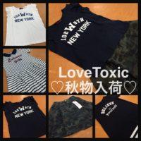 ♡LoveToxic秋物入荷♡